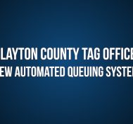 Save changes Clayton County: Clayton County Tag Office New Automated Queuing System