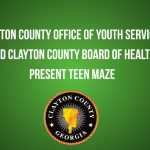Clayton County: Office of Youth Services and Clayton County Board of Health Present Teen Maze